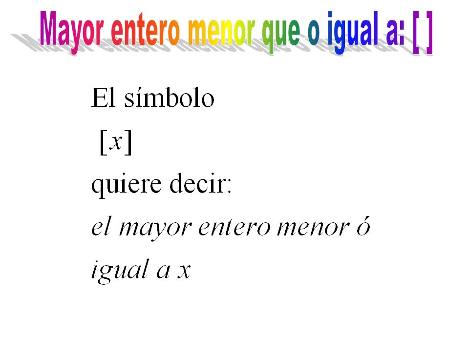 Mayor entero menor que o igual a: [ ]
